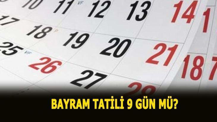 Bayram tatili 9 gün mü, ayın kaçında ? Ramazan Bayramı tatili kaç gün olacak, ne zaman 2020?