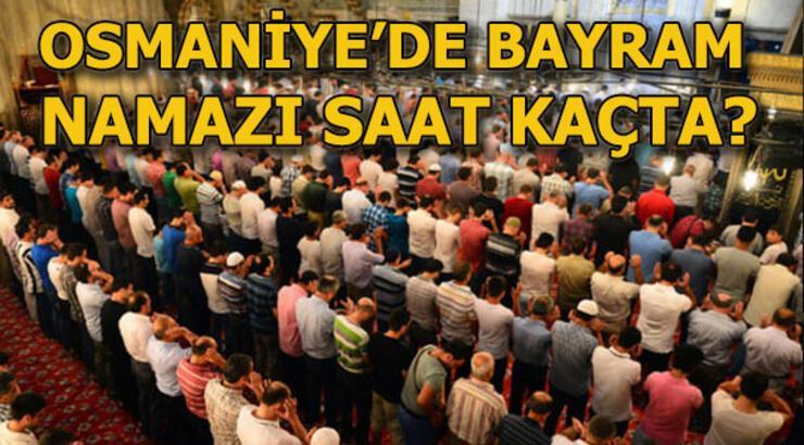 Osmaniye bayram namazı vakti  saat kaçta? 24 Mayıs Osmaniye'de bayram namazı ne zaman kılınacak? 2020