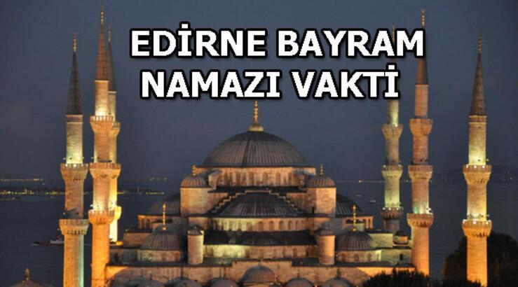 Edirne'de bayram namazı saat kaçta klınacak? 24 Mayıs Edirne bayram namazı vakti belli oldu 2020