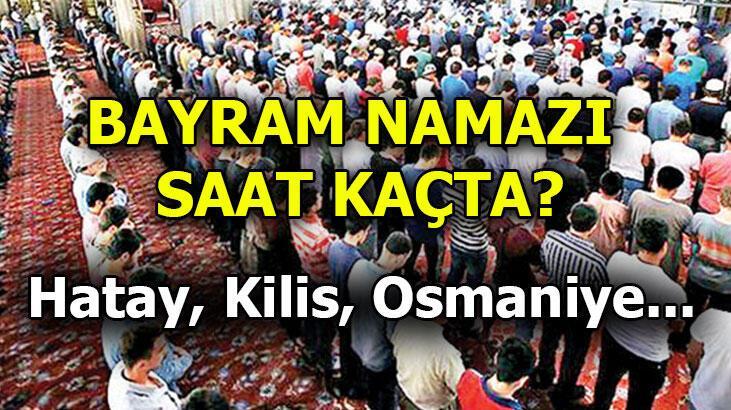 Bayram namazı saat kaçta 2020? Hatay, Kilis, Osmaniye'de Ramazan Bayram namazı saati