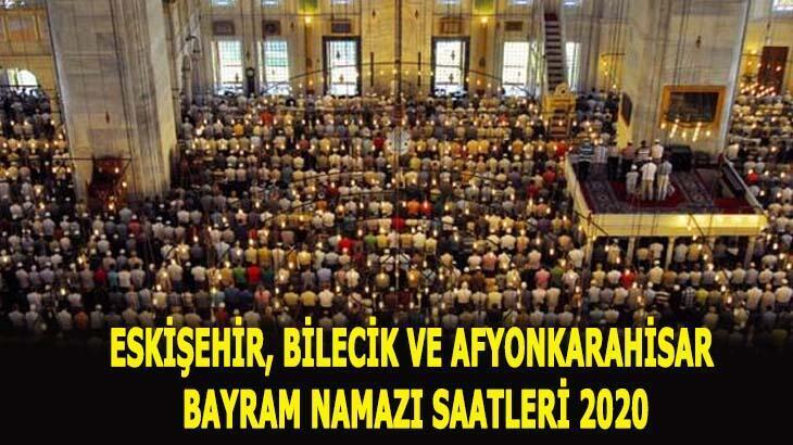 Eskişehir, Bilecik ve Afyonkarahisar'da bayram namazı saat kaçta kılınacak? İşte 2020 bayram namazı vakitleri...