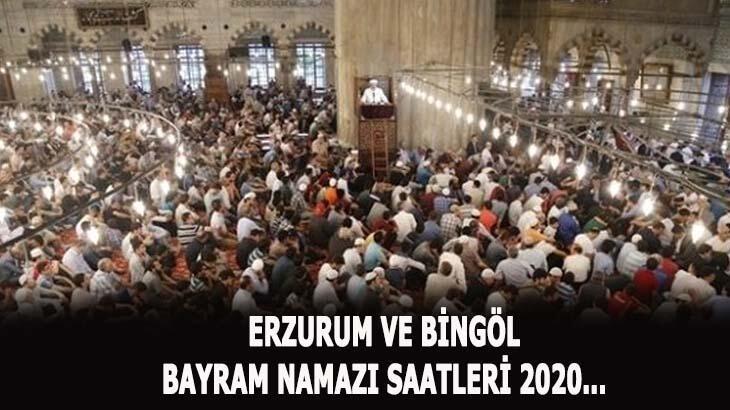 2020 bayram namazı vakitleri! Erzurum ve Bingöl'de bayram namazı saat kaçta kılınacak?