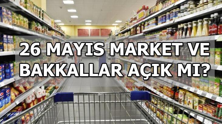 Bugün market ve bakkallar açık mı? Bakkal ve marketler 26 Mayıs (bugün) hizmet veriyor mu? BİM, A101, ŞOK, Carrefour, Migros çalışma saatleri