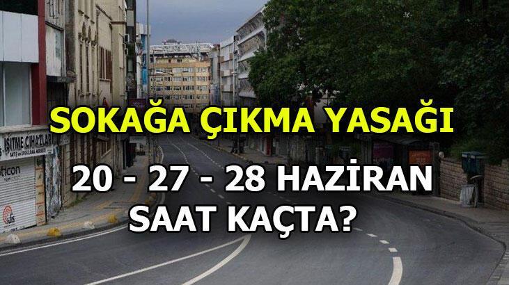 Sokağa çıkma yasağı saatleri kaç? Hafta sonu günleri için 20 - 27 - 28 Haziran'da sokağa çıkma yasağı saat kaçta başlıyor, kaçta bitiyor?