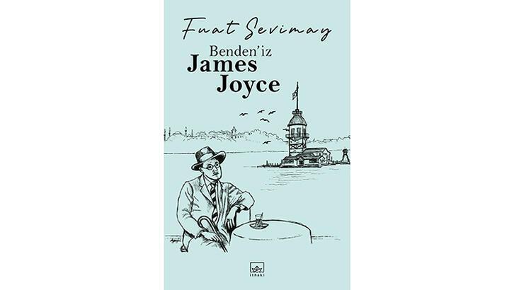 Fuat Sevimay'ın yeni kahramanı James Joyce