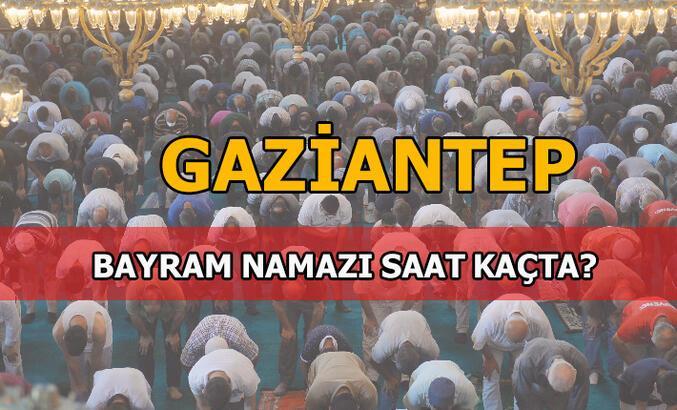 Gaziantep'te  bayram namazı saati kaç 2020? Gaziantep bayram namazı vakti nedir?