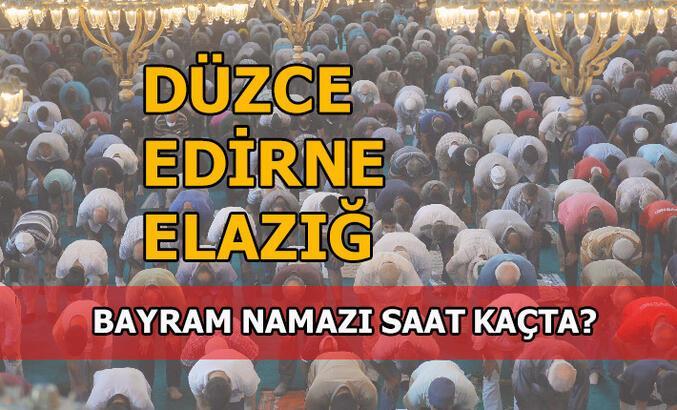 Düzce, Edirne, Elazığ'da bayram namazı saati kaç? 2020 Düzce, Edirne, Elazığ bayram namazı saat kaçta?