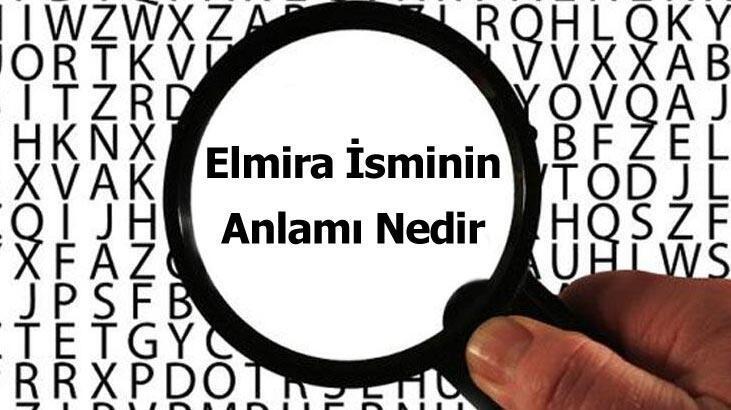 Elmira İsminin Anlamı Nedir? Elmira Ne Demek, Ne Anlama Gelir?