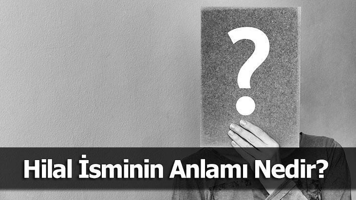 Hilal İsminin Anlamı Nedir? Hilal Ne Demek, Ne Anlama Gelir?