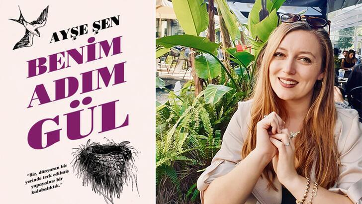 Ödüllü yazar Ayşe Şen'in ilk romanı 'Benim Adım Gül' raflara çıktı