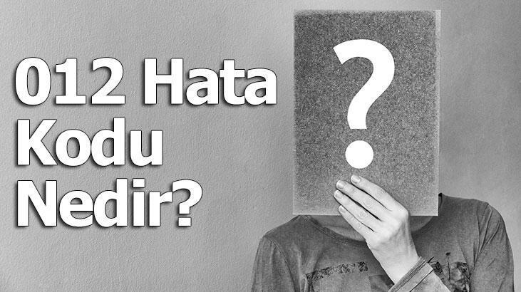 012 Hata Kodu Nedir?