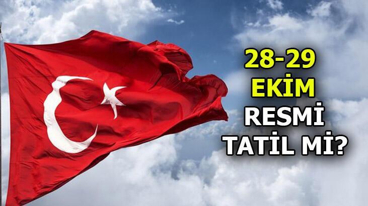 28 Ekim tatil mi, yarım gün mü? 29 Ekim Cumhuriyet Bayramı resmi tatil mi?
