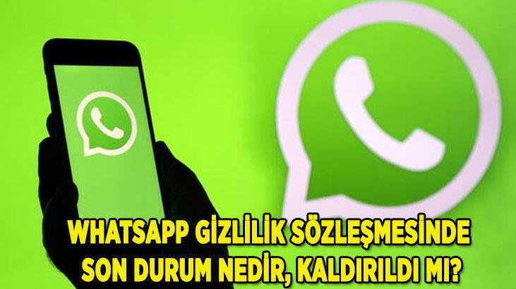 WhatsApp gizlilik sözleşmesi son durumu nedir, kaldırıldı mı? WhatsApp'tan açıklama geldi!
