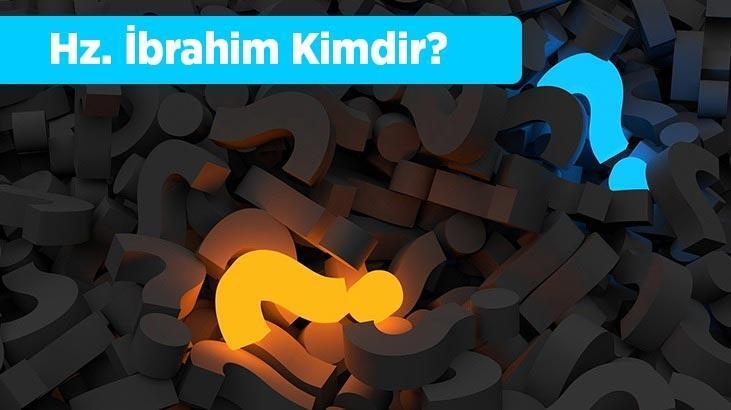 Hz. İbrahim Kimdir? Kısaca Hz. İbrahim'in Hayatı Ve Kıssası Hakkında Bilgiler