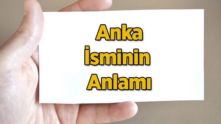 Anka İsminin Anlamı Nedir? Anka Ne Demek, Hangi Anlama Gelir?