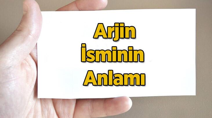 Arjin İsminin Anlamı Nedir? Arjin Ne Demek, Hangi Anlama Gelir?