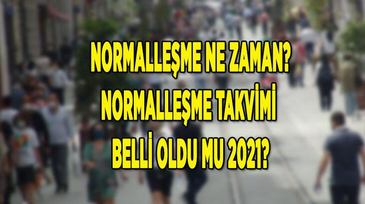 Normalleşme ne zaman 2021, açıklandı mı? Yeni normalleşme takvimi belli oldu mu?