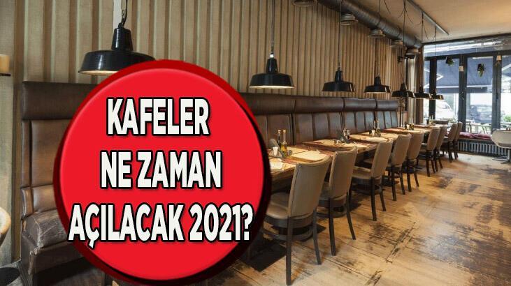 Kafeler ne zaman açılacak (mekanlar)? Restoran, kafeler ve lokantalar açılacak mı 2021?