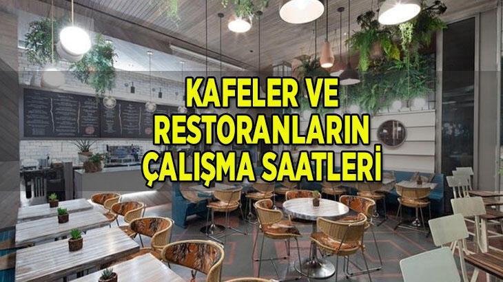 Kafe ve restoran çalışma saatleri değişti mi 2021? Kafeler-restoranlar kaçta açılıyor, kapanıyor?