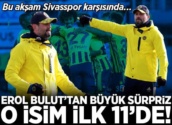 Sivasspor Fenerbahçe karşılaşmasında Erol Bulut'tan büyük sürpriz! O isim ilk 11'de...