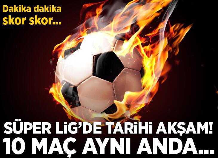 Süper Lig'de tarihi akşam! Aynı anda 10 maç birden...