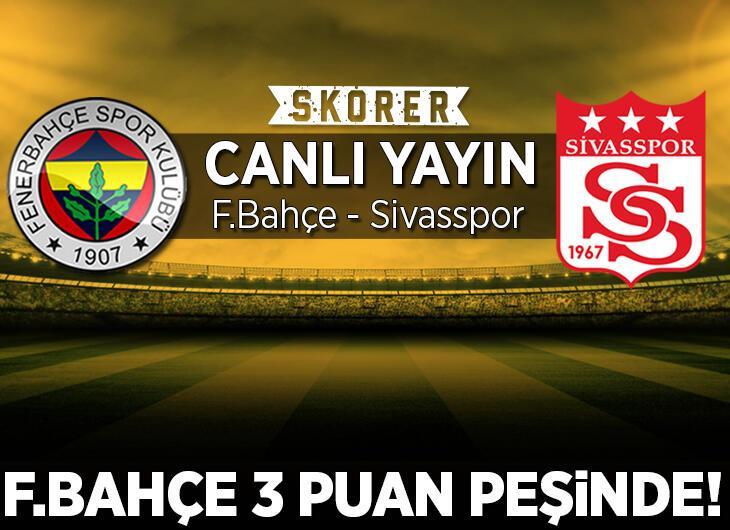CANLI ANLATIM | Fenerbahçe - Sivasspor