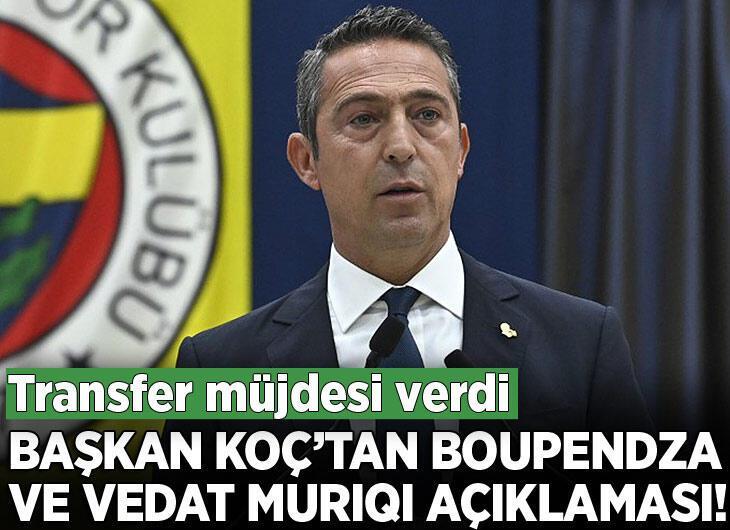 Fenerbahçe Başkanı Ali Koç'tan Boupendza ve Muriqi açıklaması