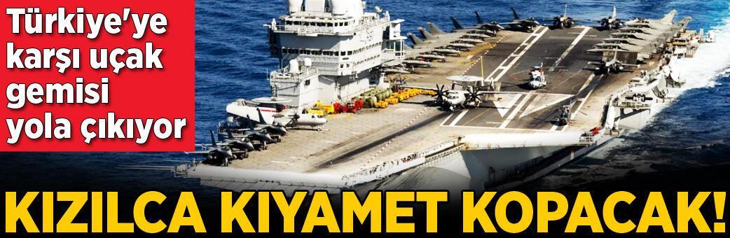 Son dakika... Türkiye'ye karşı uçak gemisi gönderiyorlar!