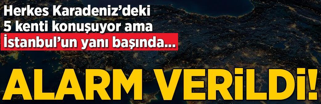 Son Dakika Haberler: Herkes Karadeniz'i konuşuyor ama... İstanbul'un yanı başında alarm verildi!