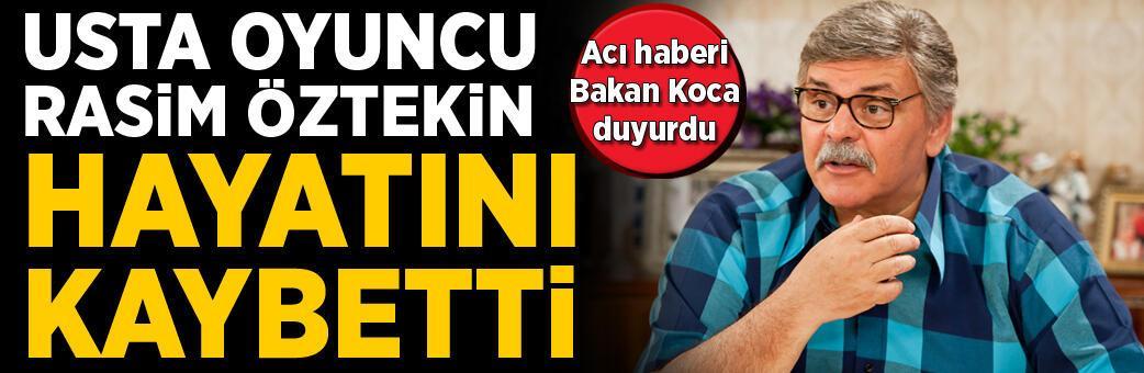 Son dakika! Usta oyuncu Rasim Öztekin hayatını kaybetti
