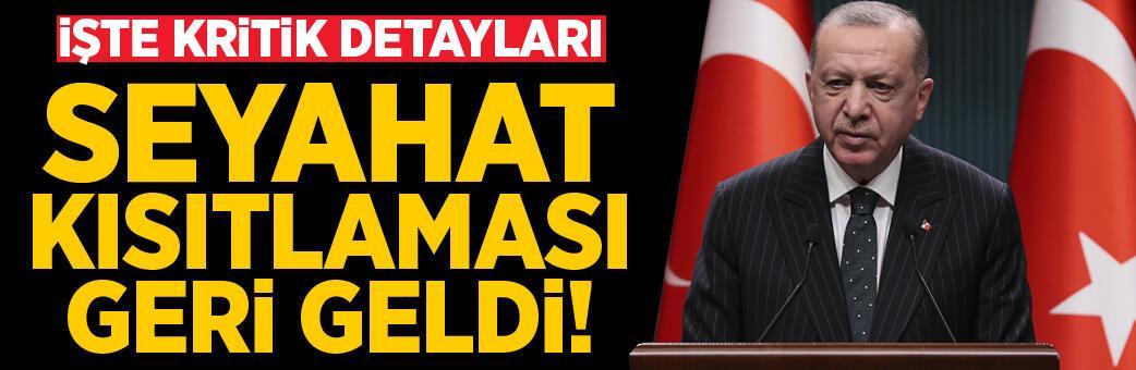 Kısıtlamalar geri geldi! Erdoğan tek tek açıkladı
