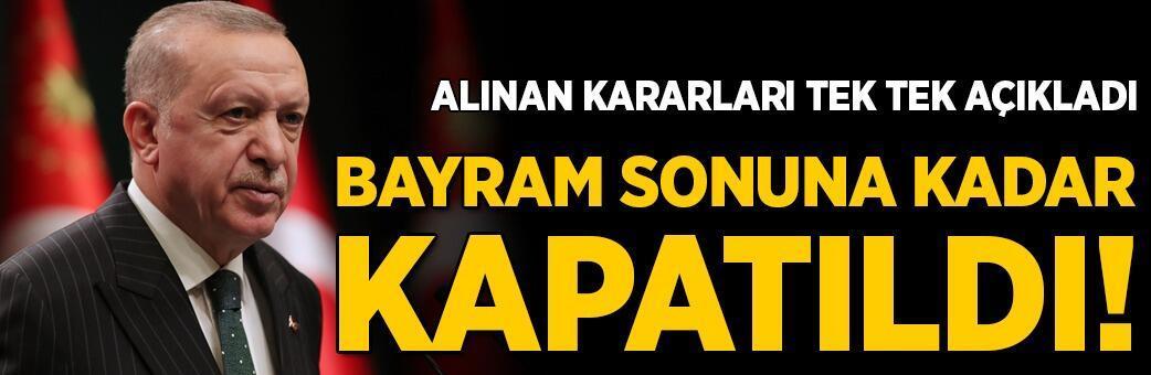 Erdoğan açıkladı! Bayram sonuna kadar kapatıldı