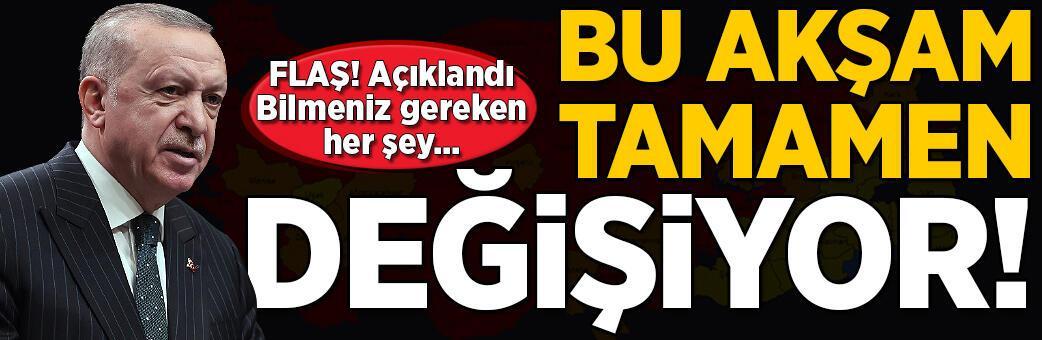 Son dakika... Erdoğan açıkladı! Bu akşam tamamen değişiyor