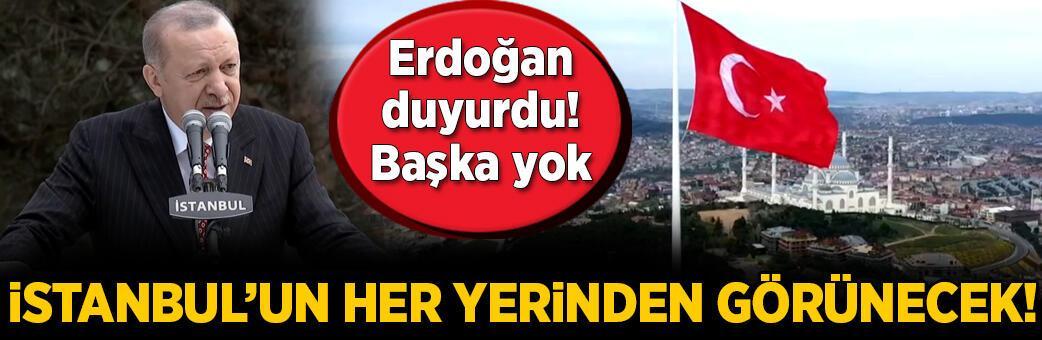 Erdoğan'dan flaş açıklamalar! İstanbul her yerinden görünecek