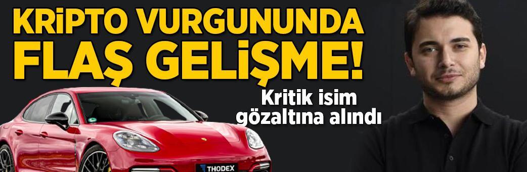 Thodex vurgununda flaş gelişme! Kritik isim gözaltına alındı