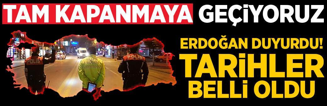 Erdoğan duyurdu! Tam kapanma! Tarihler belli oldu...
