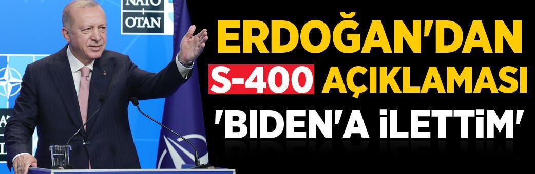 Erdoğan'dan S-400 açıklaması: Biden'a ilettim!