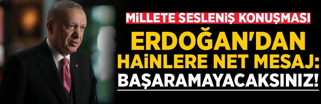 Erdoğan'dan hainlere net mesaj: Başaramayacaksınız!