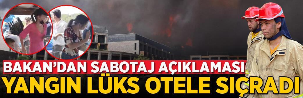 Yangın lüks otele sıçradı! Bakan'dan sabotaj açıklaması