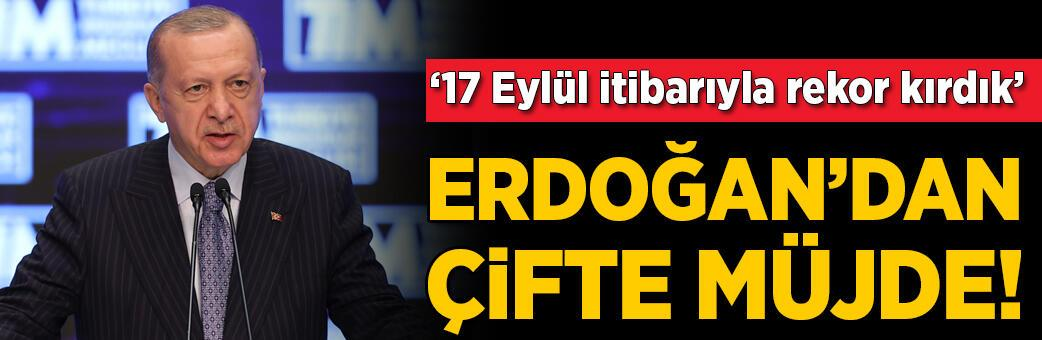 Erdoğan'dan çifte müjde! 17 Eylül itibarıyla rekor kırıldı