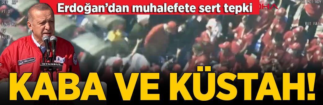 Erdoğan'dan muhalefete tepki: Kaba ve küstah