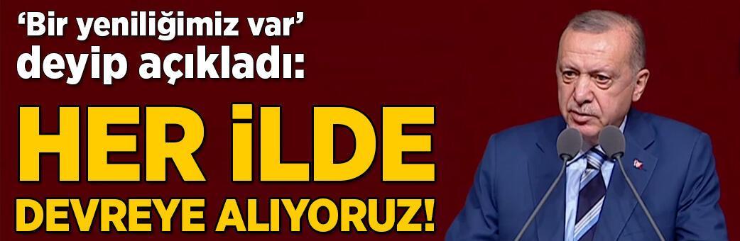 Erdoğan duyurdu: Yakında her ilde devreye alıyoruz