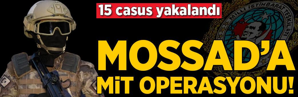 MOSSAD casuslarına MİT operasyonu