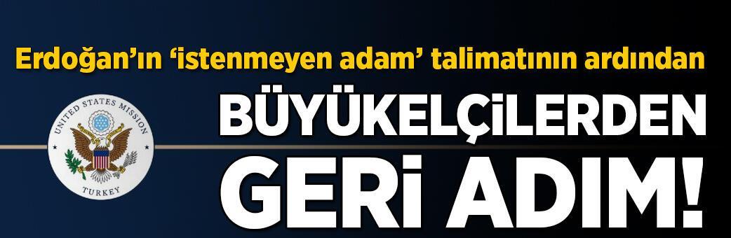 Erdoğan'ın 'istenmeyen adam' talimatının ardından elçiliklerden geri adım!