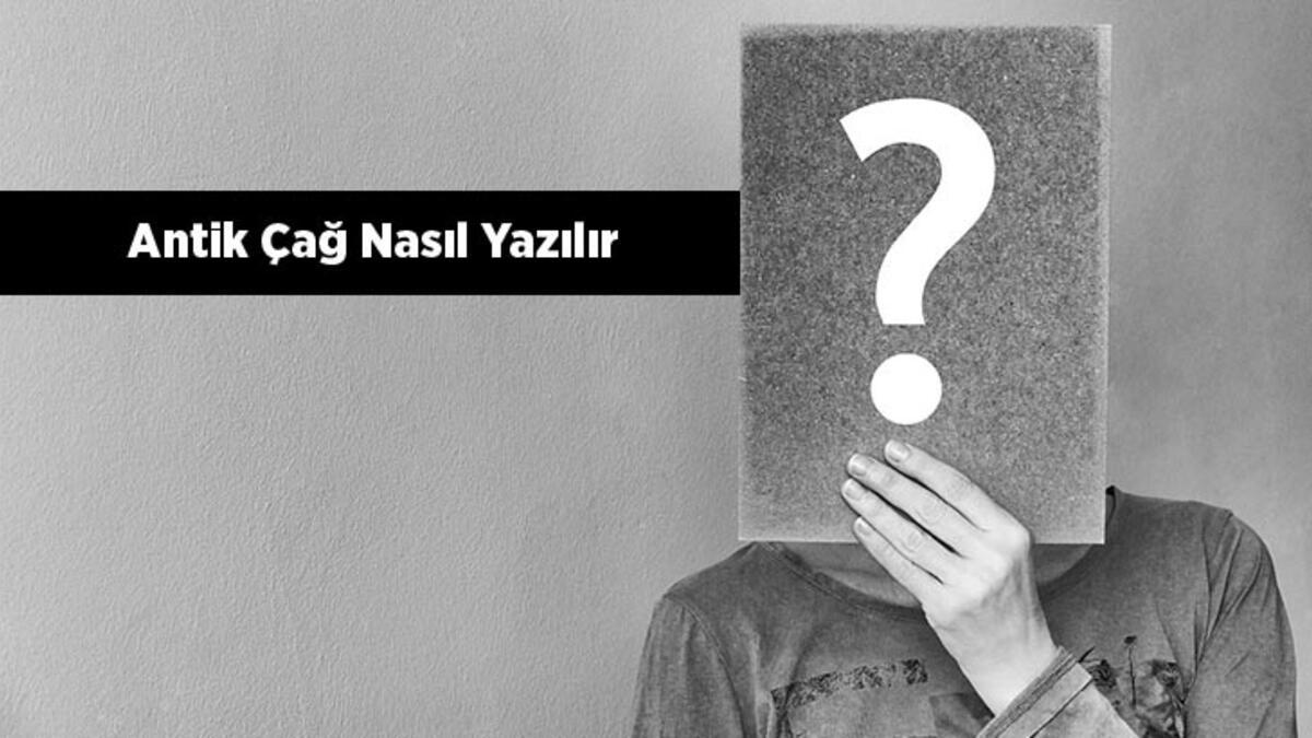 https www milliyet com tr egitim antik cag nasil yazilir tdkya gore anrik cag nasil yazilir 6514702