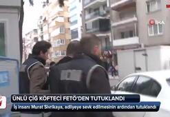 FETÖden gözaltına alınan çiğ köfte zinciri sahibi tutuklandı