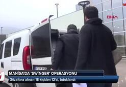 Manisadaki swinger operasyonunda 12 tutuklama
