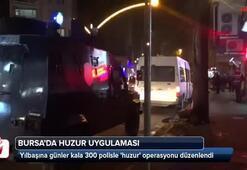 Yılbaşı öncesi Bursada huzur operasyonu