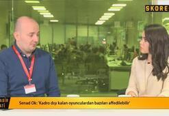 Senad Ok: Fenerbahçenin kadrosu Galatasaraydan daha iyi...