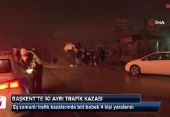 Başkent'te 2 ayrı trafik kazasında biri bebek, 4 kişi yaralandı